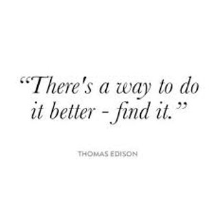 """There's a way to do it better - find it."""